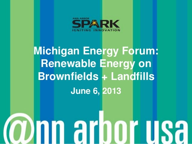 Michigan Energy Forum - Renewable Energy on Brownfields and Landfills - June 6, 2013