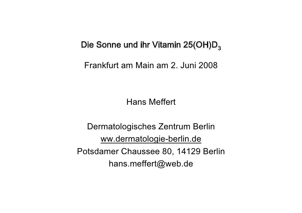 Die Sonne und ihr Vitamin 25(OH)D3   Frankfurt am Main am 2. Juni 2008               Hans Meffert    Dermatologisches Zent...