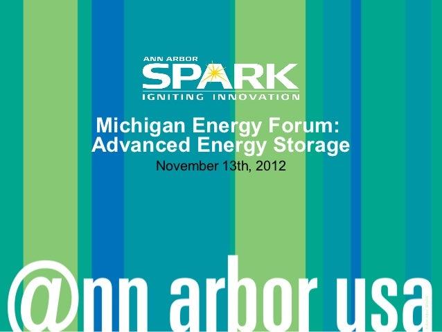 Michigan Energy Forum:Advanced Energy Storage     November 13th, 2012                           © Ann Arbor SPARK