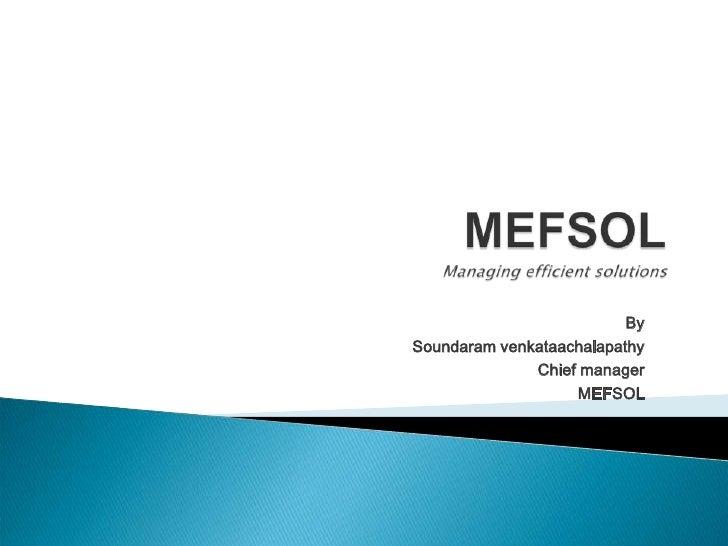 MEFSOLManaging efficient solutions<br />  By<br />                                                 Soundaram venkataachala...