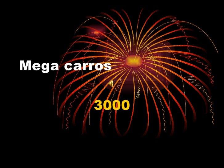 Mega carros 3000