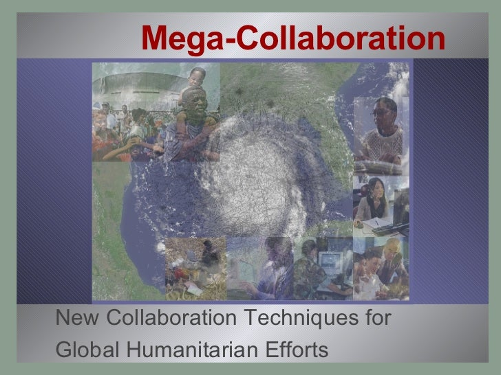 Mega-Collaboration New Collaboration Techniques for Global Humanitarian Efforts
