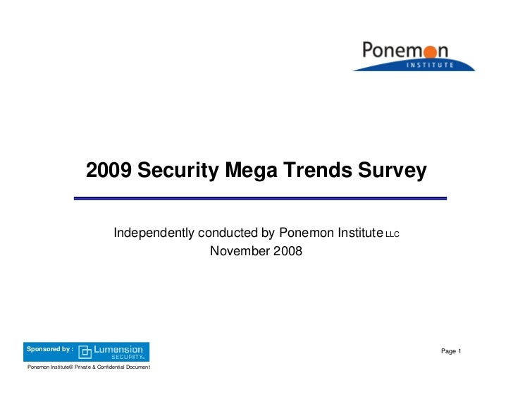 2009 Security Mega Trends Survey                                     Independently conducted by Ponemon Institute LLC     ...