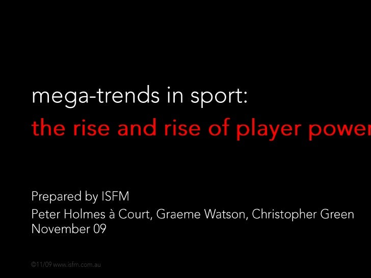 mega-trends in sport: <br />the rise and rise of player power<br />Prepared by ISFM <br />Peter Holmes à Court, Graeme Wat...
