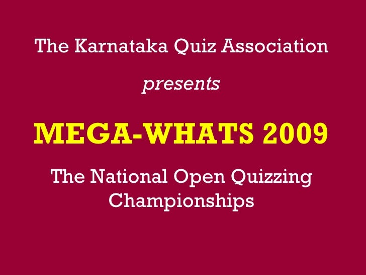 The Karnataka Quiz Association presents MEGA-WHATS 2009 The National Open Quizzing Championships