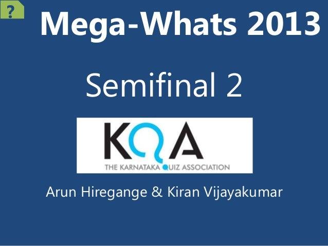 Mega-Whats 2013 Semifinal 2 Arun Hiregange & Kiran Vijayakumar ?