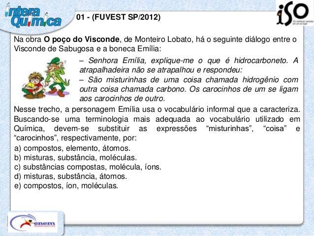 01 - (FUVEST SP/2012)Na obra O poço do Visconde, de Monteiro Lobato, há o seguinte diálogo entre oVisconde de Sabugosa e a...