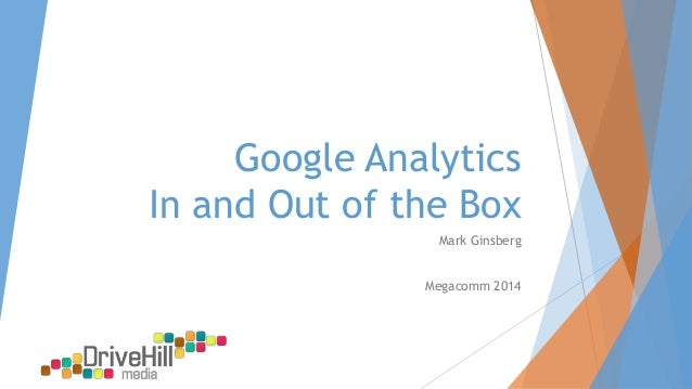 Google Analytics In and Out of the Box Mark Ginsberg Megacomm 2014