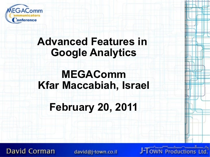 Advanced Features in  Google Analytics MEGAComm Kfar Maccabiah, Israel February 20, 2011
