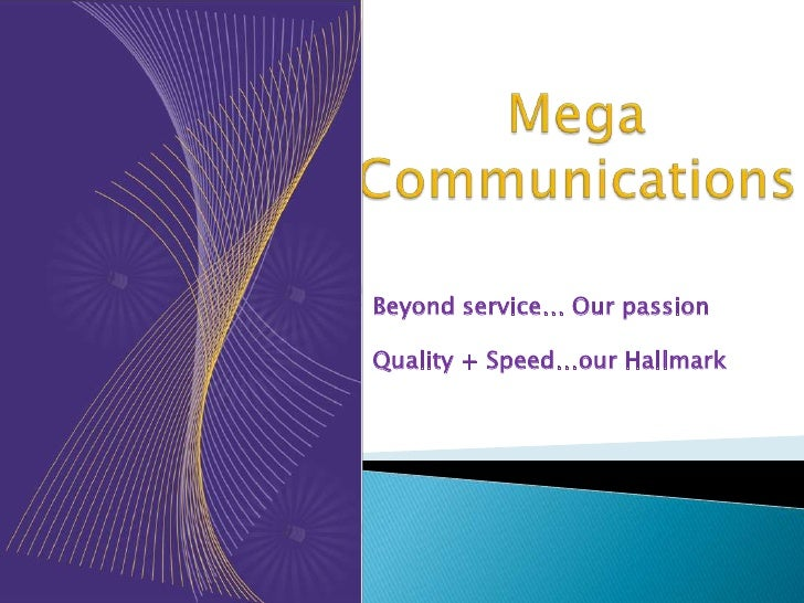 Mega Communications<br />Beyond service… Our passion<br />Quality + Speed…our Hallmark<br />