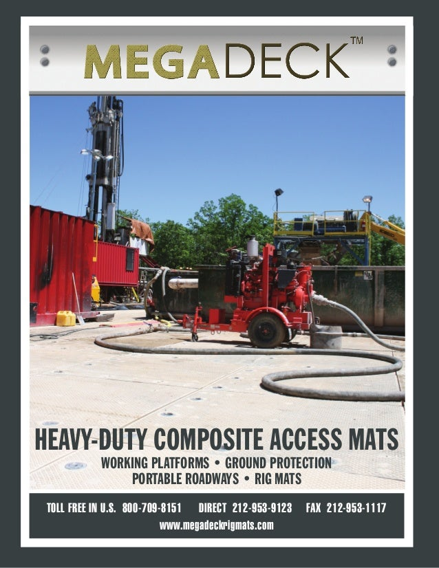 TOLL FREE IN U.S. 800-709-8151 DIRECT 212-953-9123 FAX 212-953-1117 www.megadeckrigmats.com HEAVY-DUTY COMPOSITE ACCESS MA...