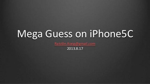 Mega Guess on iPhone5C Raistlin.Kong@gmail.com 2013.8.17