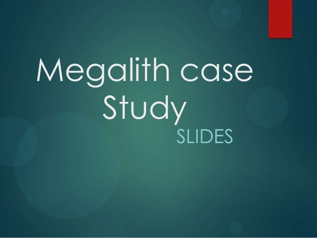 Megalith Casestudy