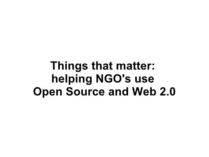 Things that matter:  helping NGO's use  Open Source and Web 2.0