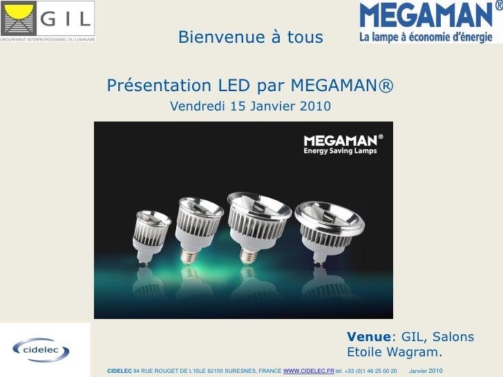 Bienvenue à tous  Présentation LED par MEGAMAN®                     Vendredi 15 Janvier 2010                              ...
