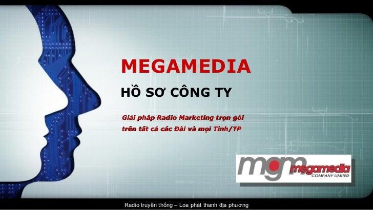 MEGAMEDIA  HỒ SƠ CÔNG TY Giải pháp Radio Marketing trọn gói trên tất cả các Đài và mọi Tỉnh/TP
