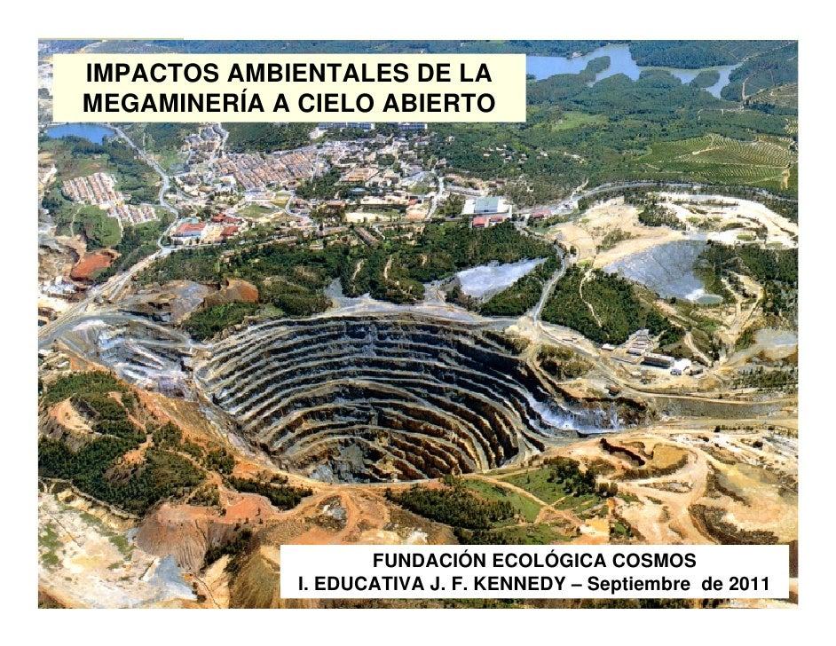IMPACTOS AMBIENTALES DE LAMEGAMINERÍA A CIELO ABIERTO                     FUNDACIÓN ECOLÓGICA COSMOS              I. EDUCA...