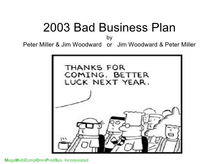 2003 Bad Business Plan                                         by        Peter Miller & Jim Woodward or Jim Woodward & Pet...