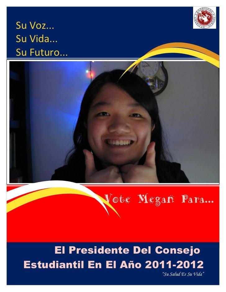 Su Voz...Su Vida...Su Futuro...               Vote Megan Para...      El Presidente Del Consejo Estudiantil En El Añ o 201...