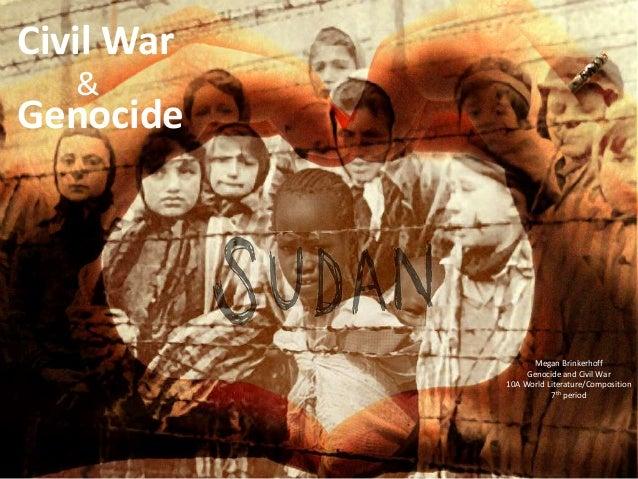 Megan Brinkerhoff Genocide and Civil War 10A World Literature/Composition 7th period Civil War & Genocide