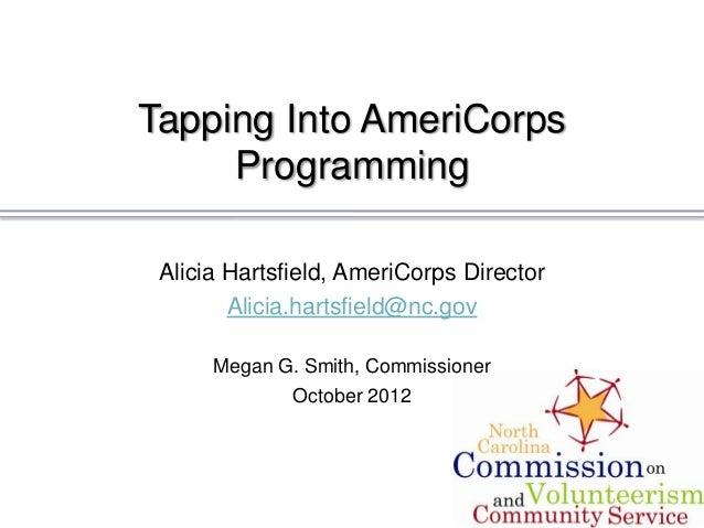 Tapping Into AmeriCorps     Programming Alicia Hartsfield, AmeriCorps Director        Alicia.hartsfield@nc.gov      Megan ...