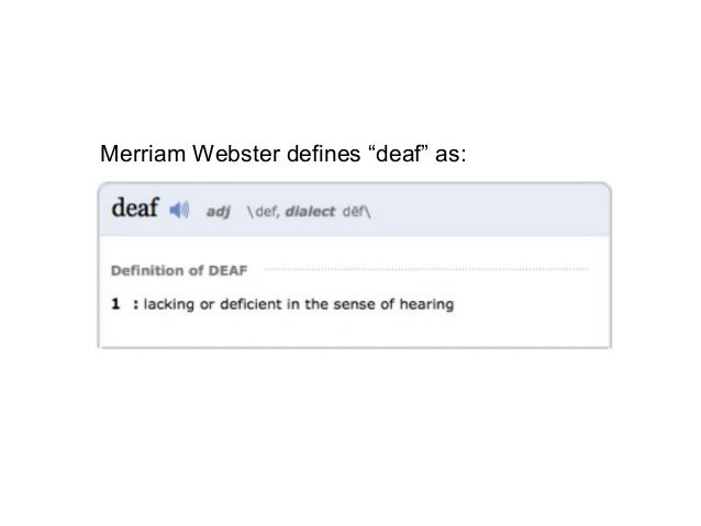 "Merriam Webster defines ""deaf"" as:"