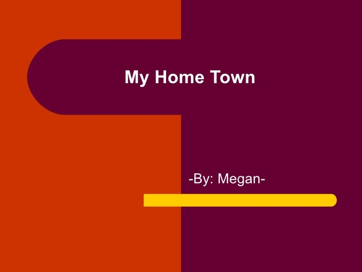 My Home Town -By: Megan-
