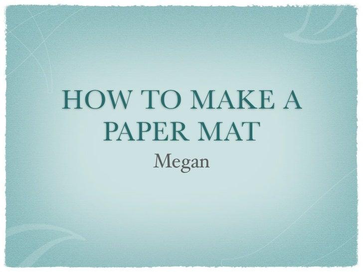 HOW TO MAKE A  PAPER MAT    Megan
