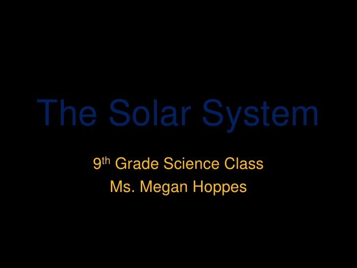 The Solar System<br />9th Grade Science Class<br />Ms. Megan Hoppes<br />
