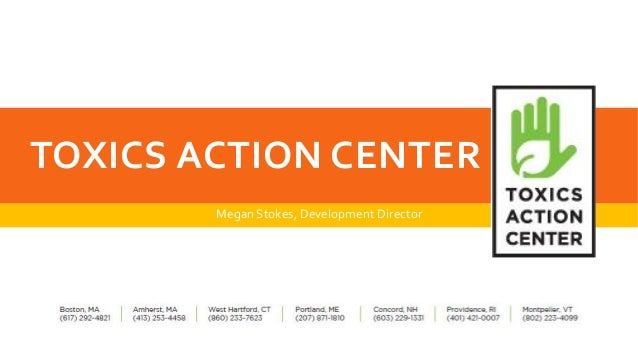 TOXICS ACTION CENTER Megan Stokes, Development Director