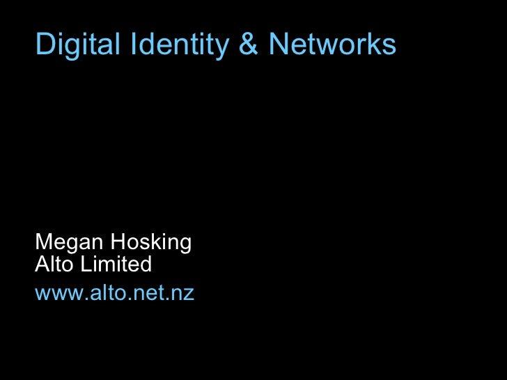 Digital Identity  Networks     Megan Hosking Alto Limited www.alto.net.nz
