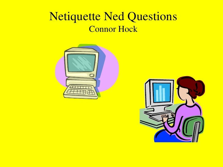 Netiquette Ned QuestionsConnor Hock<br />