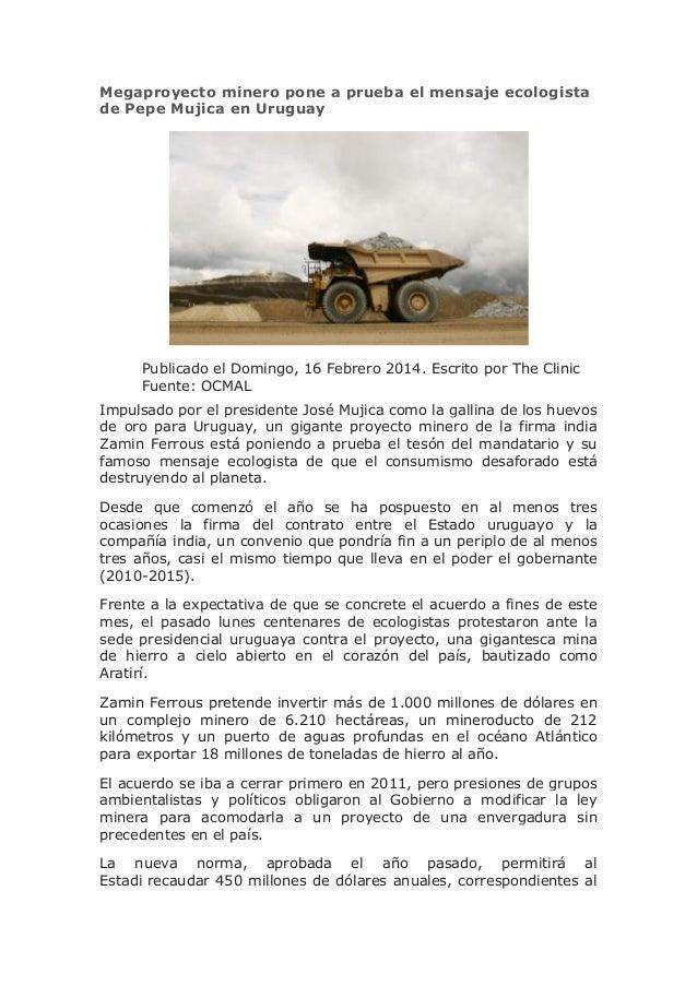 Megaproyecto minero pone a prueba el mensaje ecologista de Pepe Mujica en Uruguay  Publicado el Domingo, 16 Febrero 2014. ...