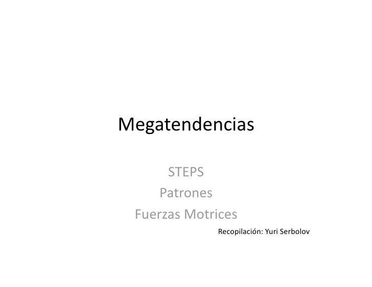 Megatendencias        STEPS      Patrones  FuerzasMotrices               Recopilación:YuriSerbolov