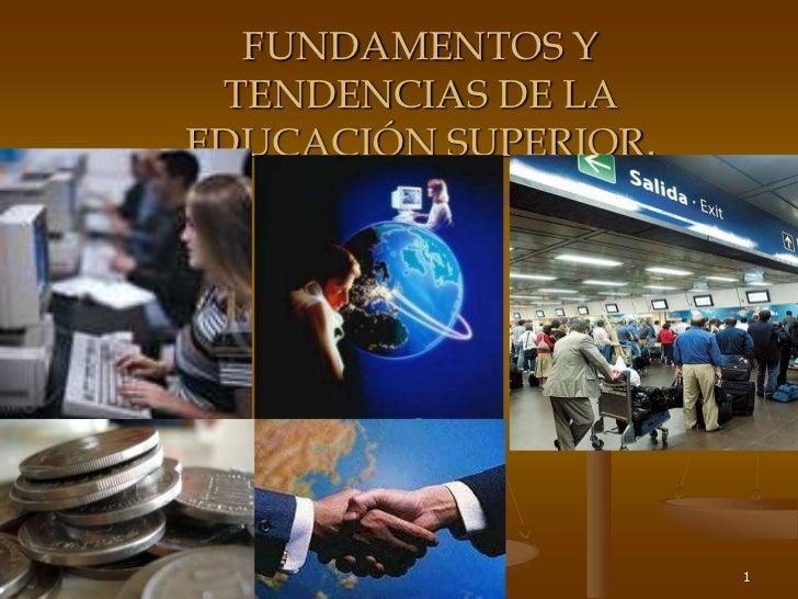 31/05/2011<br />Dra. Librada de Pastor<br />1<br />FUNDAMENTOS Y TENDENCIAS DE LA EDUCACIÓN SUPERIOR.<br />