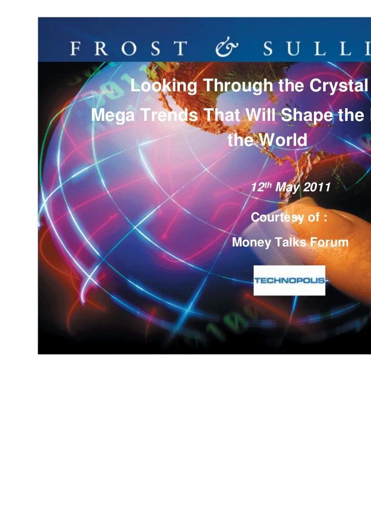 Looking Through the Crystal BallMega Trends That Will Shape the Future of              the World                  12th May...