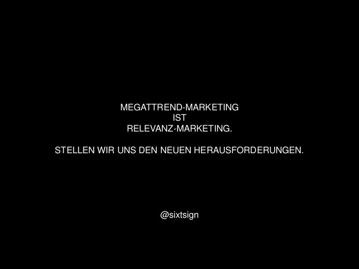 MEGATTREND-MARKETING                    IST            RELEVANZ-MARKETING.STELLEN WIR UNS DEN NEUEN HERAUSFORDERUNGEN.    ...