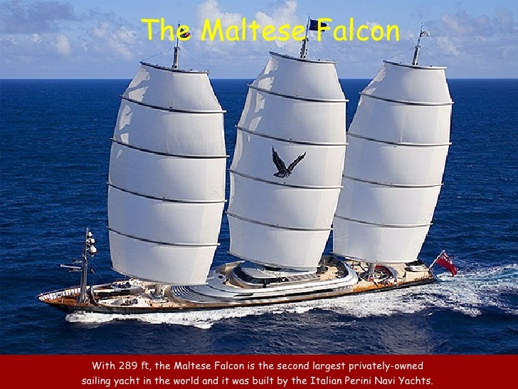 With  289  ft , the Maltese Falcon is  the second largest privately-owned  sailing yacht in the world  and it was built by...
