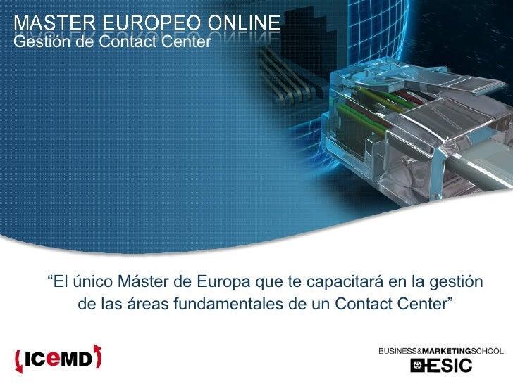 """Gestión de Contact Center """" El único Máster de Europa que te capacitará en la gestión de las áreas fundamentales de un Con..."""