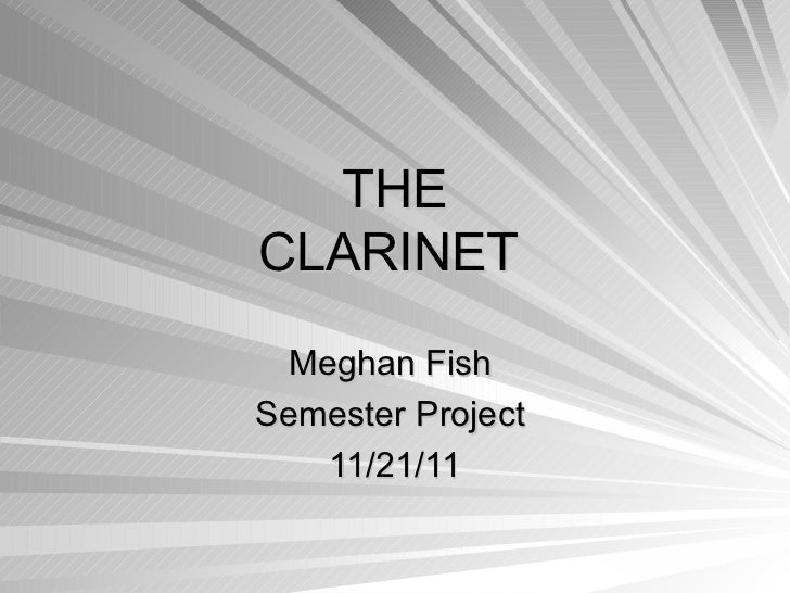 THE CLARINET  Meghan Fish  Semester Project  11/21/11
