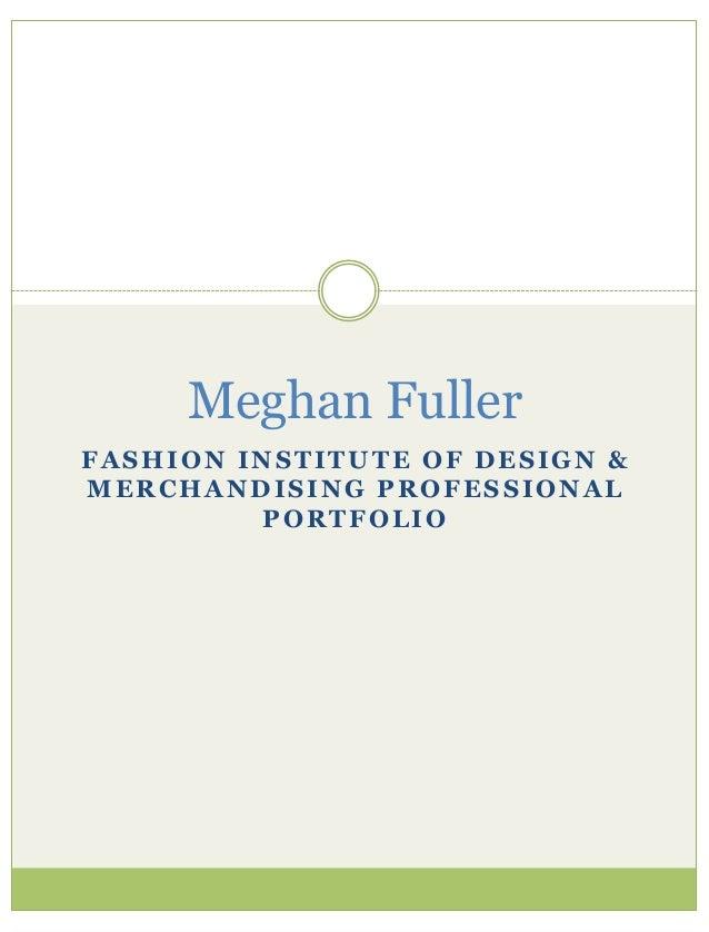 Meghan FullerFASHION INSTITUTE OF DESIGN &MERCHANDISING PROFESSIONAL         PORTFOLIO