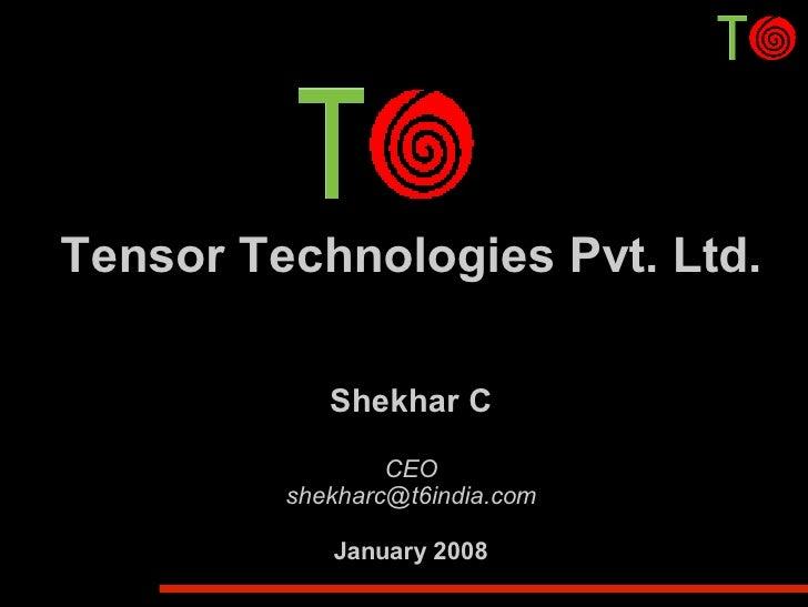 Tensor Technologies Pvt. Ltd.              Shekhar C                  CEO          shekharc@t6india.com              Janua...