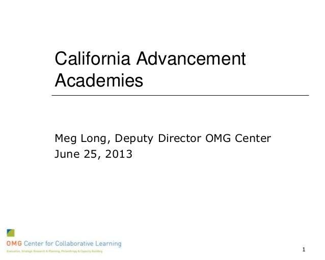 California Advancement Academies Meg Long, Deputy Director OMG Center June 25, 2013 1