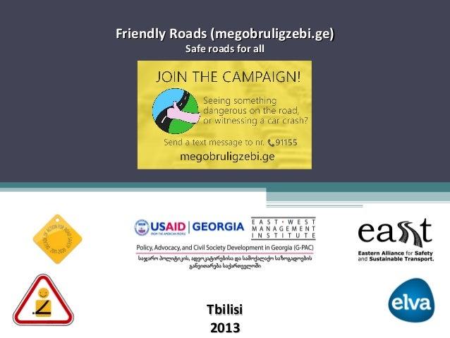Friendly Roads (megobruligzebi.ge) Safe roads for all  Tbilisi 2013