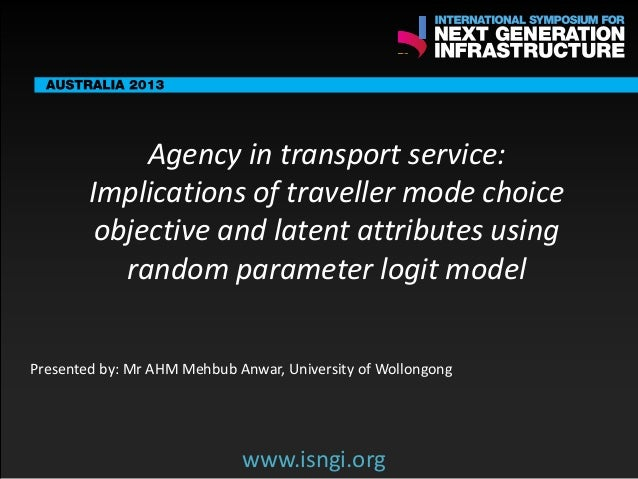SMART International Symposium for Next Generation Infrastructure:Agency in transport service: Implications of traveller mode choice objective and latent attributes using random parameter logit model