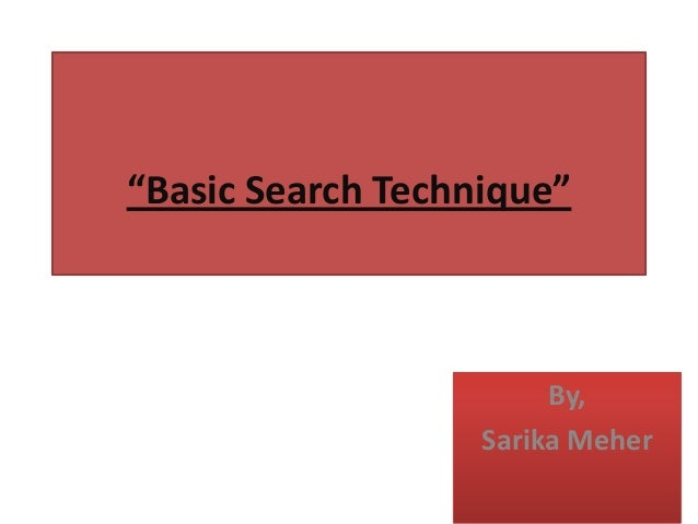 """""""Basic Search Technique""""  By, Sarika Meher"""