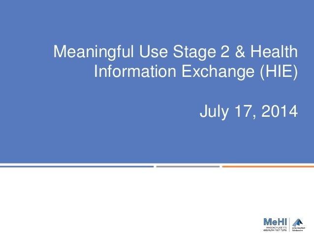 Meaningful Use Stage 2 & Health Information Exchange (HIE) July 17, 2014