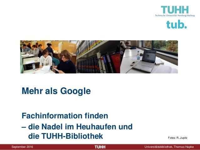 September 2016 Universitätsbibliothek, Thomas Hapke Mehr als Google Fachinformation finden – die Nadel im Heuhaufen und di...