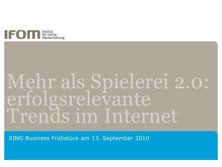 Mehr als Spielerei 2.0: erfolgsrelevante Trends im Internet XING Business Frühstück am 13. September 2010