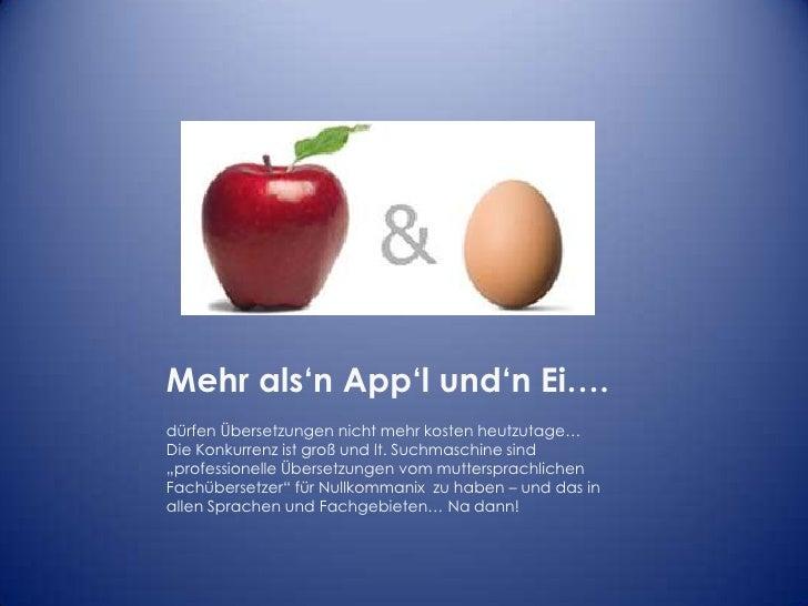 Mehr als'nApp'lund'n Ei….<br />dürfen Übersetzungen nicht mehr kosten heutzutage…Die Konkurrenz ist groß und lt. Suchmasch...